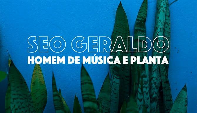 Seo Geraldo - Homem de Música e Planta
