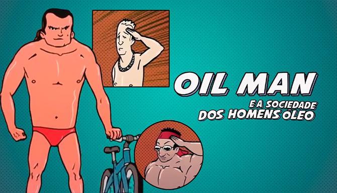Oil Man e a Sociedade dos Homens Óleo
