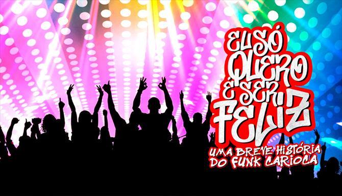 Eu Só Quero é Ser Feliz – Uma Breve História do Funk Carioca