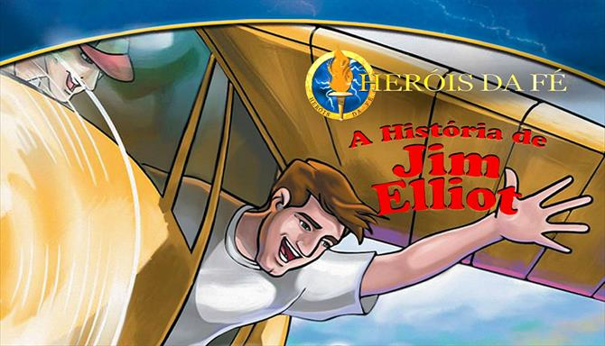 Série Heróis da Fé - A História de Jim Elliot