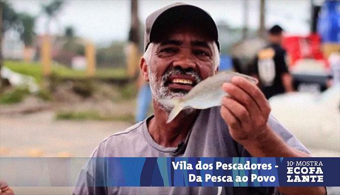 Vila dos Pescadores - Da Pesca ao Povo