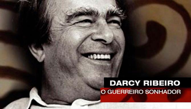 Grandes Brasileiros - Darcy Ribeiro - O Guerreiro Sonhador