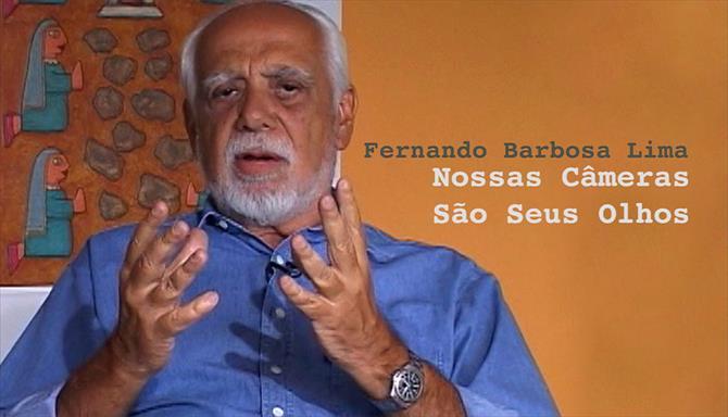 Grandes Brasileiros - Fernando Barbosa Lima – Nossas Câmeras são seus Olhos