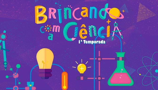 Brincando com a Ciência - 1ª Temporada