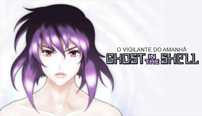 O Vigilante do Amanhã: Ghost In The Shell - Sociedade do Estado Sólido