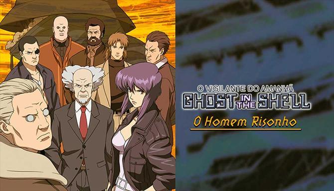 O Vigilante do Amanhã: Ghost In The Shell - O Homem Risonho