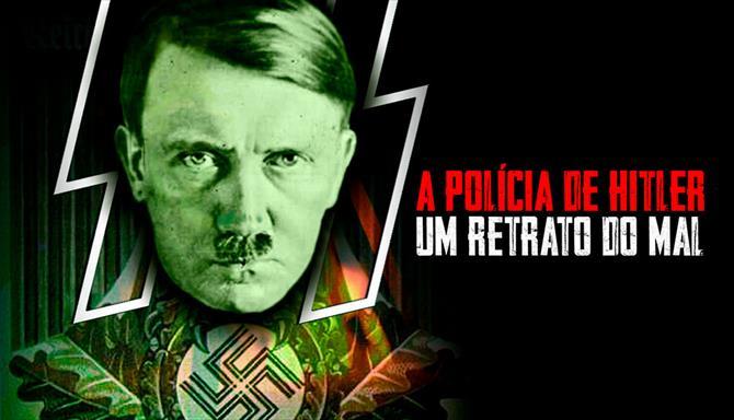 A Polícia de Hitler - Um Retrato do Mal