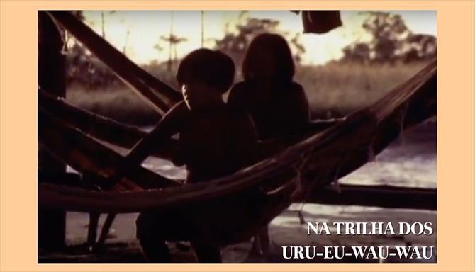 Na Trilha dos Uru-Eu-Wau-Wau