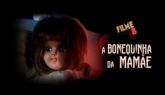 Filme B - A Bonequinha da Mamãe