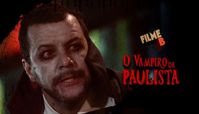 Filme B - O Vampiro da Paulista