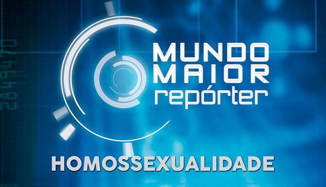 Mundo Maior Repórter -  Homossexualidade