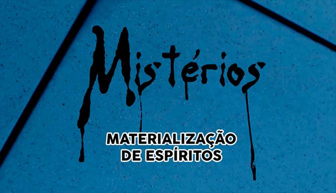 Mistérios - Materialização de Espíritos