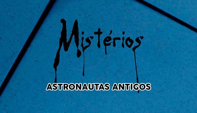 Mistérios - Astronautas Antigos