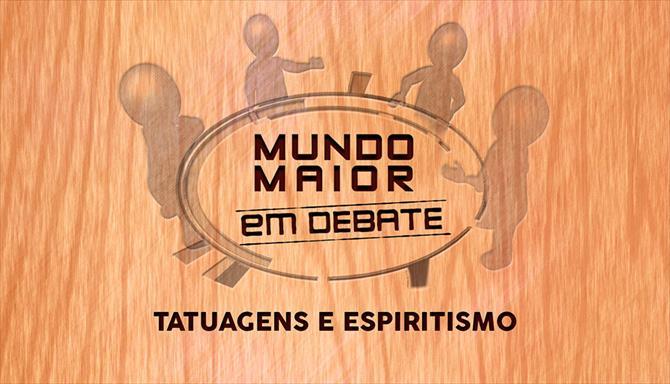 Mundo Maior Debate - Tatuagens e Espiritismo