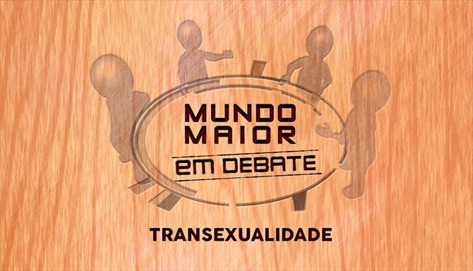 Mundo Maior Debate - Transexualidade