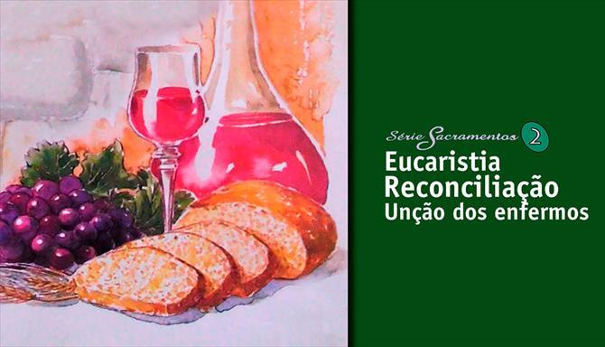 Série Sacramentos 2 - Eucaristia - Reconciliação - Unção dos Enfermos