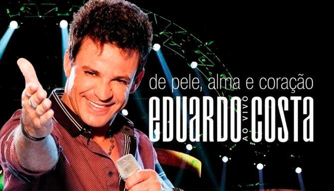Eduardo Costa - De Pele, Alma e Coração - Ao Vivo