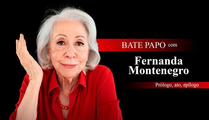 Bate Papo Com Fernanda Montenegro - Prólogo, Ato, Epílogo