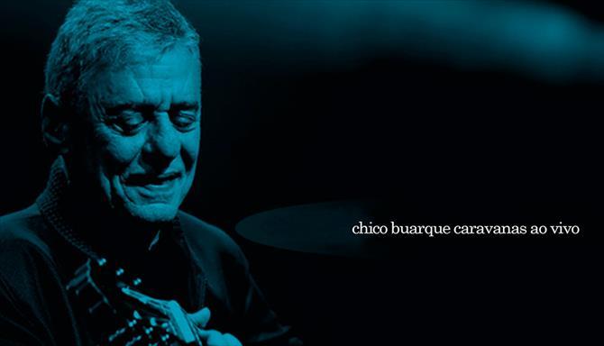 Chico Buarque - Caravanas - Ao Vivo