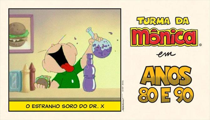 Turma da Mônica Anos 80 e 90 - O Estranho Soro do Dr. X