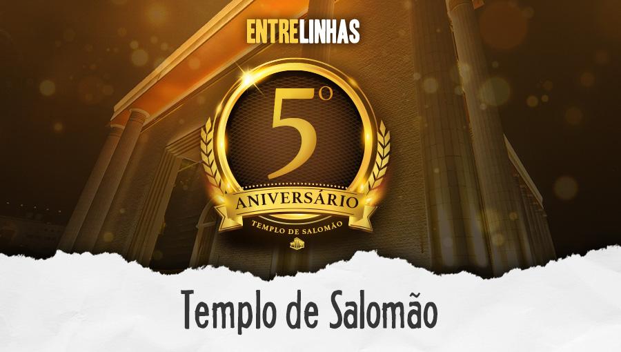 Entrelinhas - 5º aniversário do Templo de Salomão