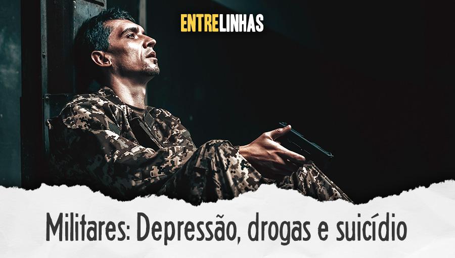 Entrelinhas - Militares: Drogas, depressão e suicídio