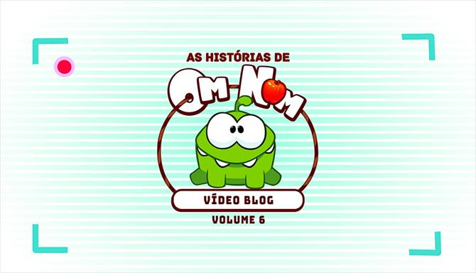As Histórias de Om Nom - Vídeo Blog - Volume 6