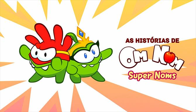 As Histórias do Om Nom - SuperNoms