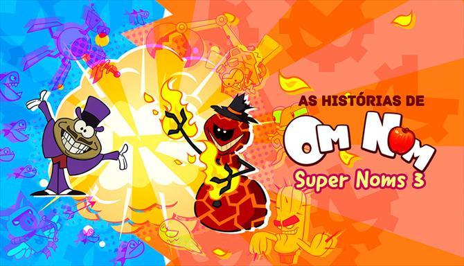 As Histórias do Om Nom - SuperNoms 3