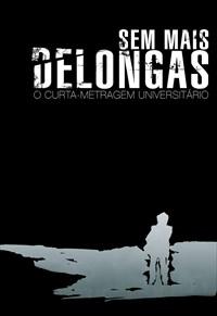 Sem Mais Delongas, o Curta Metragem Universitário