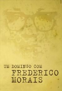 Um Domingo com Frederico Morais