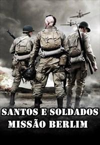 Santos e Soldados - Missão Berlim