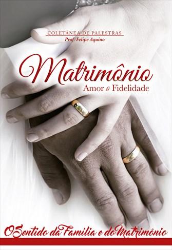 Matrimônio - Amor e Fidelidade - O Sentido da Família e do Matrimônio