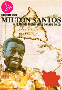 Encontro com Milton Santos ou O Mundo Global Visto do Lado de Cá