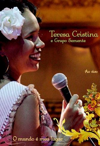 Teresa Cristina e Grupo Semente - O Mundo é Meu Lugar - Ao Vivo