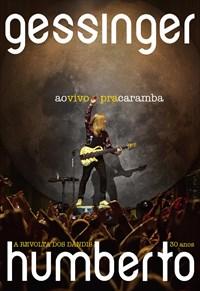 Humberto Gessinger - Ao Vivo Pra Caramba - A Revolta dos Dândis 30 Anos