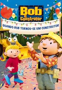Bob o Construtor - Quando Bob Tornou-se um Construtor