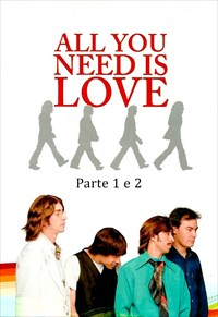 All You Need Is Love - Parte 1 e 2