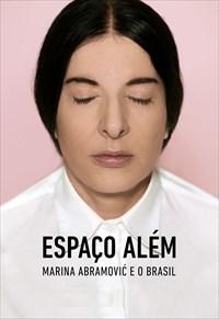 Espaço Além - Marina Abramovic e o Brasil