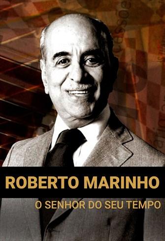 Grandes Brasileiros - Roberto Marinho - O Senhor do Seu Tempo