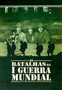 As Batalhas da 1ª Guerra Mundial