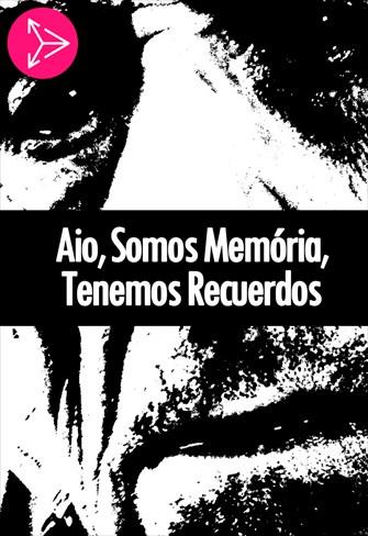 Aio, Somos Memória, Tenemos Recuerdos