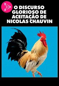O Discurso Glorioso de Aceitação de Nicolas Chauvin