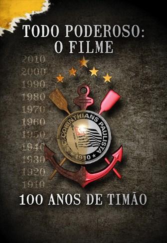 Todo Poderoso: O Filme - 100 Anos de Timão