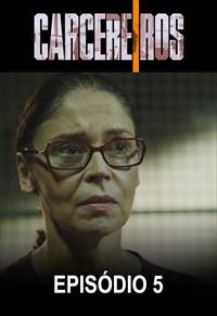 Carcereiros - 2ª Temporada - Episódio 05