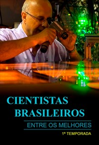Cientistas Brasileiros Entre os Melhores - 1ª Temporada