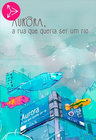 Aurora: A Rua que Queria Ser Rio