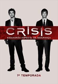 Crisis - Esquadrão Especial de Segurança - 1ª Temporada