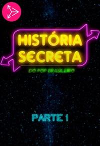 História Secreta Do Pop Brasileiro - Parte 1