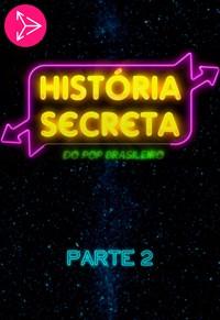 História Secreta Do Pop Brasileiro - Parte 2